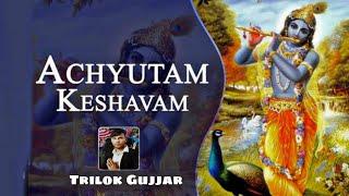Aachutam Kheshwam || Trilok Gujjar||  ST Gujjar  |  Bhajan Sad Krishna kripa