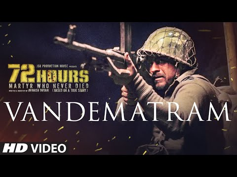 72 HOURS: Vandematram Video | Sukhwinder Singh, Anupriya Chatterjee | Avinash Dhyani, Yeshi Dema