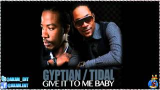 Tidal Ft. Gyptian - Give It To Me Baby [June 2012]