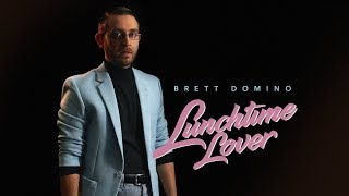 Brett Domino - Lunchtime Lover
