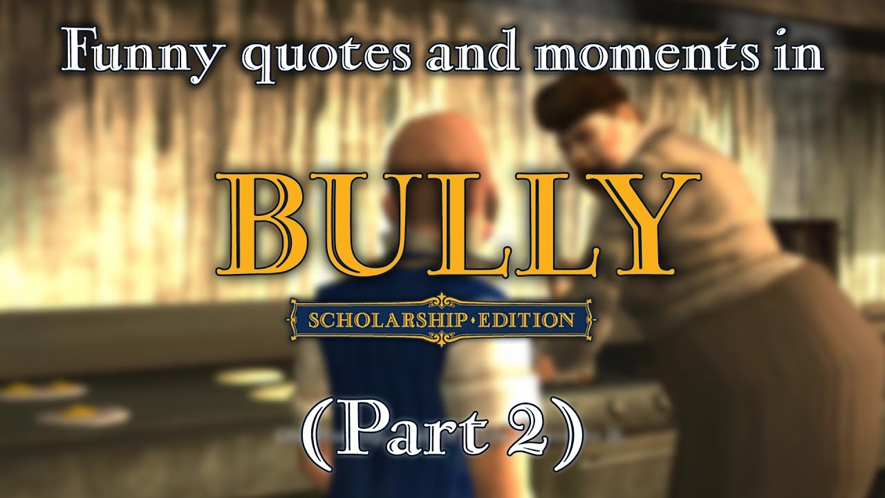 Bully Funny Quotes And Moments Part 2 Youtube