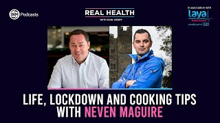 Real Health: Life, lockdown and cooking tips with Neven Maguire