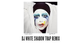 "Lady Gaga - ""Applause"" - DJ White Shadow Trap Remix"