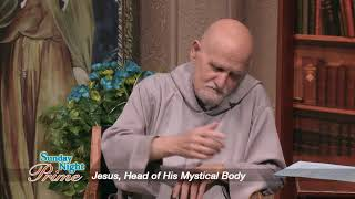 Sunday Night Prime - 2017-10-22 - Jesus: Head Of His Mystical Body
