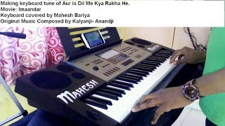 Aur Is dil me kya rakha he Keyboard Tune by Mahesh Bariya