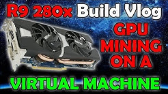 R9 280x Build Vlog - GPU Mining on a Virtual Machine