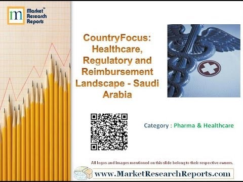 Healthcare, Regulatory and Reimbursement Landscape - Saudi Arabia