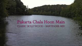 Pukarta Chala Hoon Main - Bartender Mix