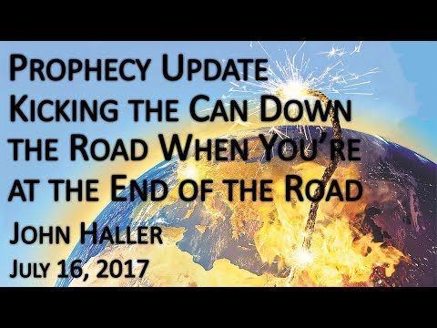 "2017 07 16 John Haller's Prophecy Update ""Kicking the Can Down the Road"""