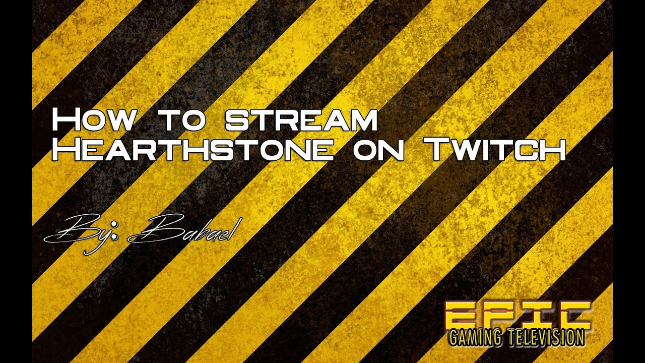 How To Stream To Twitch: How To Stream Hearthstone On Twitch