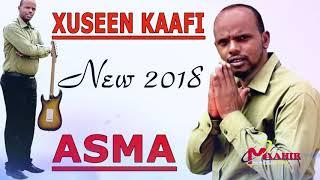 XUSEEN KAAFI  HEES CUSUB   ASMA    OFFICIAL  NEW SOMALI MUSIC 2018