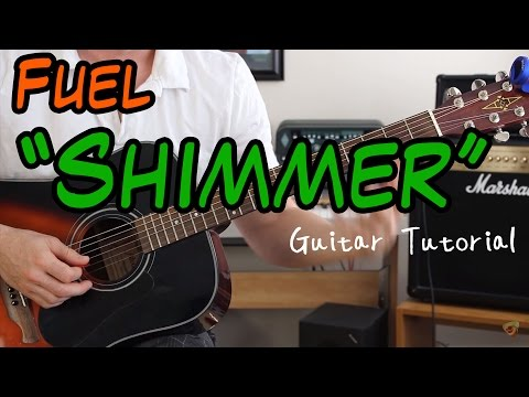 Fuel - Shimmer - Guitar Lesson (EVER SINGLE PART OF THE SONG COVERED!)