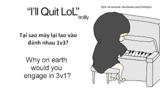 League of Legends - I'll Quit LoL ( Tao nghỉ chơi Lol)