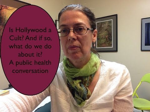 Is Hollywood a Cult?  If so, what do we do about it?  A public health conversation