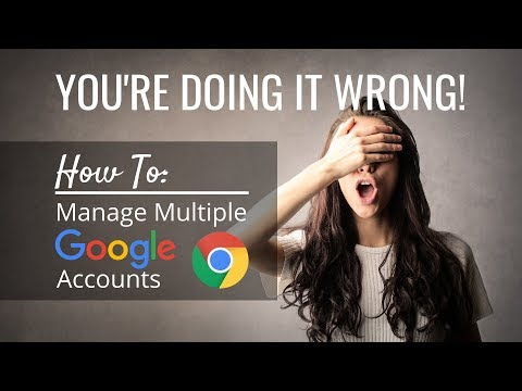 You're Doing it Wrong! How to Manage Multiple Google Accounts