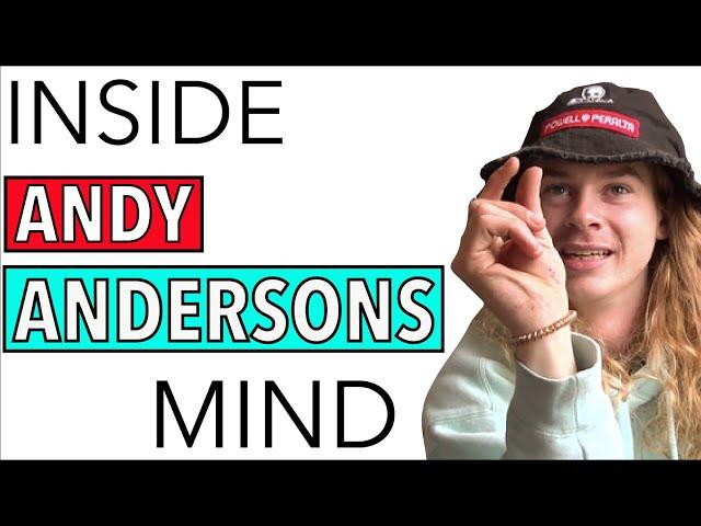 inside Andy Andersons mind (RAW UNEDITED BONUS)