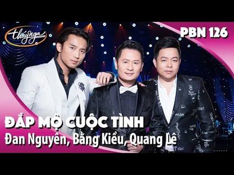 Đan Nguyên, Bằng Kiều, Quang Lê  - Đắp Mộ Cuộc Tình (Vũ Thanh) PBN 126
