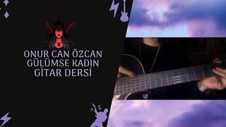 Gitar Dersi - Onur Can Özcan Gülümse Kadın Nasıl Çalınır?