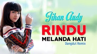Download Mp3 Dj Jihan Audy Rindu Melanda Hati _ Dangdut Remix Fullbass | Full Video