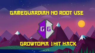GAMEGUARDİAN USE NO WITH ROOT (Growtopia 1 Hit)