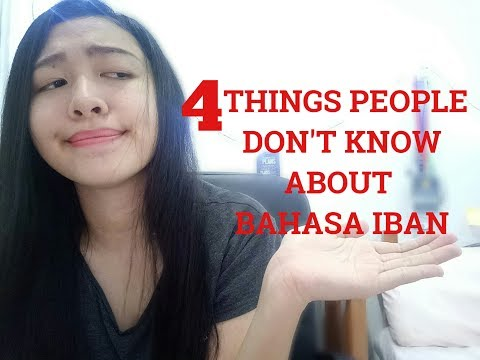 4 THINGS PEOPLE DON'T KNOW ABOUT BAHASA IBAN