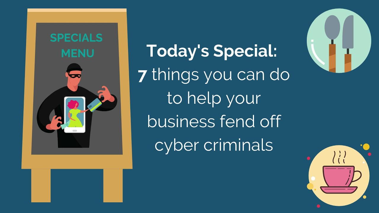 Today's special - 7 things you can do to help your business fend off cyber criminals