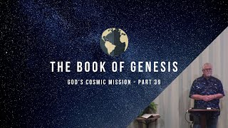 Book of Genesis - God's Cosmic Mission (Part 39) | Feburary 5, 2020