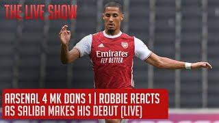 Arsenal 4 MK Dons 1 | Robbie Reacts As Saliba Makes His Debut (LIVE)