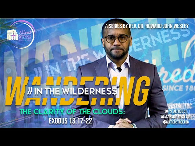 The Clarity of the Clouds: Wandering in the Wilderness (Part 2) | Rev. Dr. Howard-John Wesley