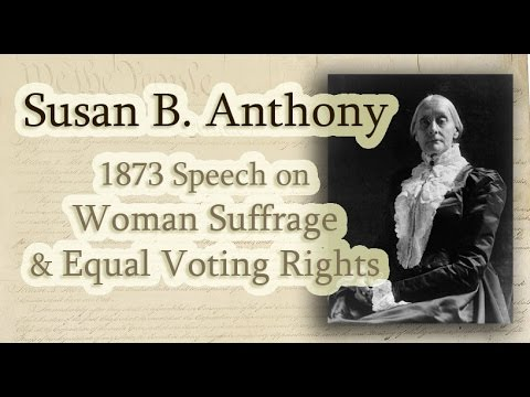 Susan B Anthony - Speech on Voting Rights For Women - Womans Rights Movement