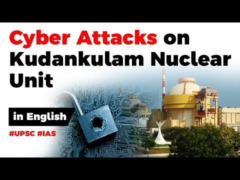 Cyber Attacks on Kudankulam Nuclear Unit, Cyber Security challenges in India, Current Affairs 2019