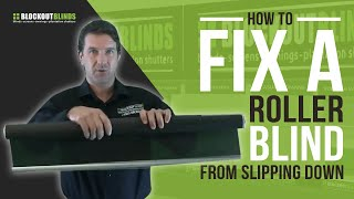 How to fix a roller blind from slipping down by itself