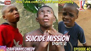 SUICIDE MISSION PART2 PICNIC Izah Funny Comedy Episode 40