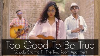 Too Good To Be True | Vasuda Sharma Ft. The Two Room Apartment