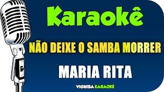 Baixar 🎤 Karaokê - Não Deixe O Samba Morrer - MARIA RITA (KARAOKÊ SAMBA)