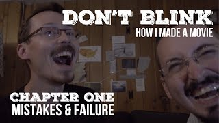 Don't Blink | How I Made A Movie - A Filmmaking Series MISTAKES