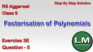 Factorisation Of Polynomials | Class 9 Exercise 3E Question 5 | RS Aggarwal |Learn Maths