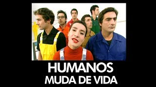 Humanos - Muda De Vida - [ Official Music Video ]