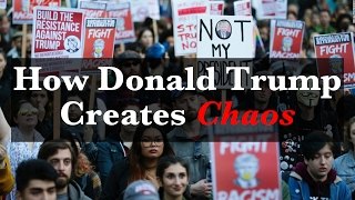 How Donald Trump Creates Chaos