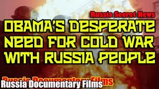Obama's desperate need for Cold War with Russia people || Russia Documentary Films