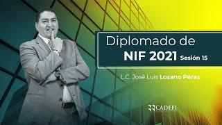 Cadefi - Diplomado De NIF Sesión 15 - 23 Febrero 2021