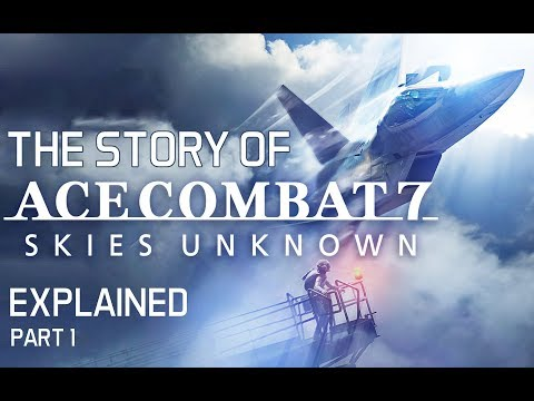 The Story of Ace Combat 7 Explained To New Players - Part 1: Summary of the previous games