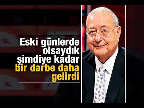 Mehmet Barlas    Eski günlerde olsaydık şimdiye kadar bir darbe daha gelirdi