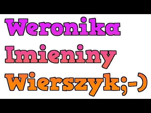 Imieniny Weroniki śmieszne Wierszyki życzenia