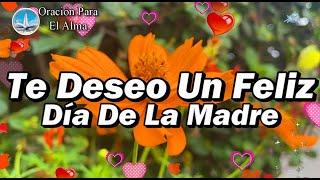 Te deseo un Feliz día de la  Madre Hermoso mensaje para una Madre Abrelo