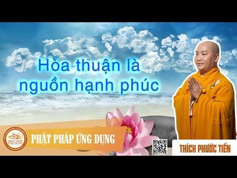 Thích Phước Tiến Thuyết Pháp - Hòa Thuận Là Nguồn Hạnh Phúc