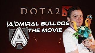 Dota 2 - [a]dmiral Bulldog The Movie
