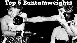 Top 5 Bantamweights of All Time