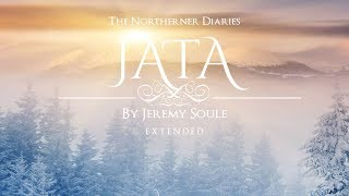 Jeremy Soule (The Northerner Diaries) — Jata [Extended - 1.5 Hrs.]