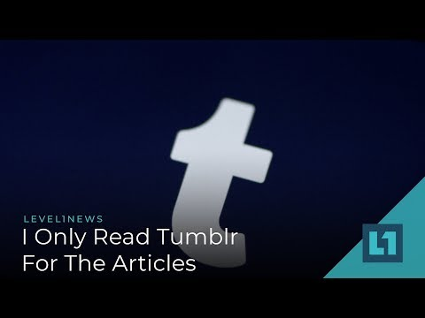 Level1 News December 11 2018: I Only Read Tumblr For The Articles